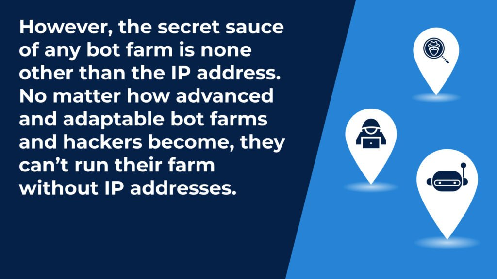The secret sauce of bot farms and click bots is the IP Addresses